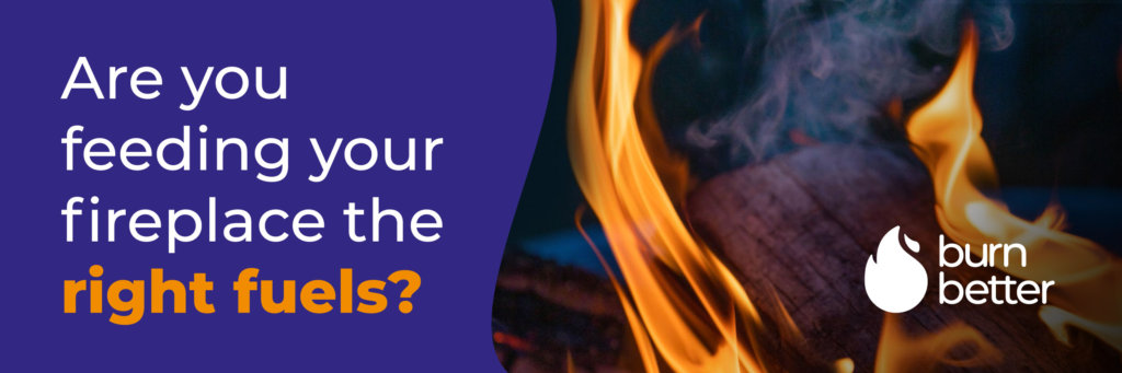 Are you feeding your fireplace the right fuels?